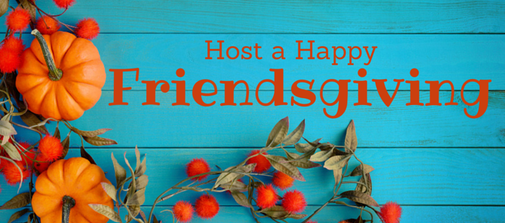 Host a Happy Friendsgiving: A Thanksgiving Dinner with People You Actually Like!